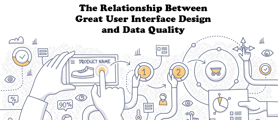 The Relationship Between Great User Interface Design and Data Quality