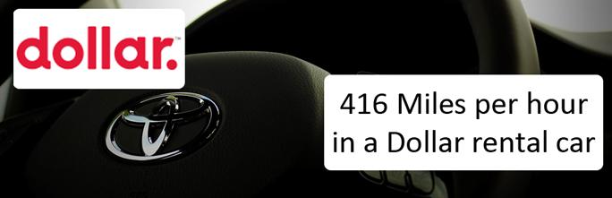 416 Miles per hour in a Dollar rental car